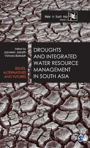 Droughts and Integrated Water Resource Management in South Asia: Issues, Alternatives and Futures - Water in South Asia (Hardback)
