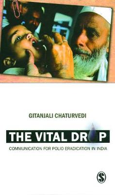 The Vital Drop: Communication for Polio Eradication in India (Hardback)