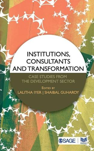 Institutions, Consultants and Transformation: Case Studies from the Development Sector (Paperback)