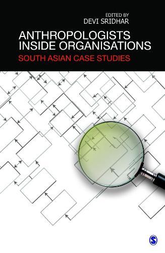 Anthropologists Inside Organisations: South Asian Case Studies (Hardback)