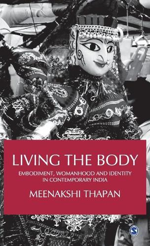 Living the Body: Embodiment, Womanhood and Identity in Contemporary India (Hardback)