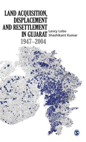 Land Acquisition, Displacement and Resettlement in Gujarat: 1947-2004 (Hardback)