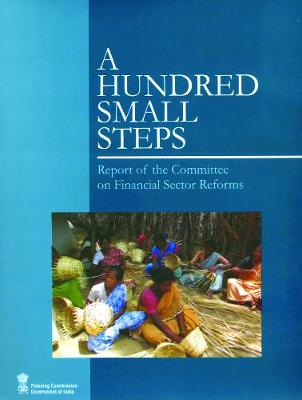 A Hundred Small Steps: Report of the Committee on Financial Sector Reforms (Paperback)