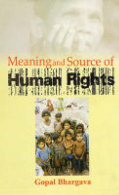 Meaning and Source of Human Rights (Hardback)