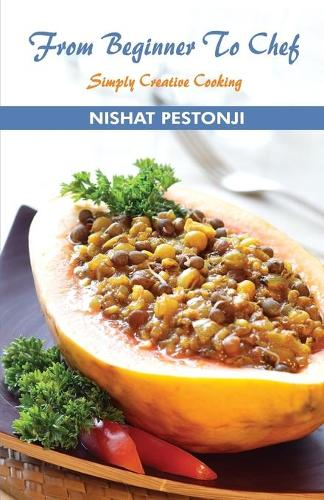 From Beginner to Chef Simply Creative Cooking (Paperback)