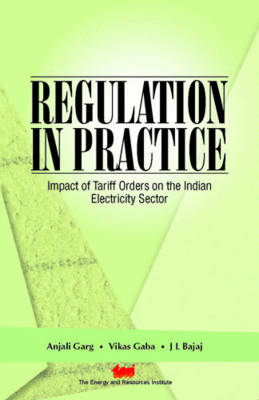Regulation in Practice: Impact of Tariff Orders on the Indian Electricity Sector (Paperback)