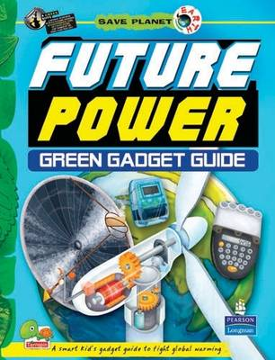 Future Power: Key stage 3: Green Gadget Guide - Save Planet Earth (Hardback)