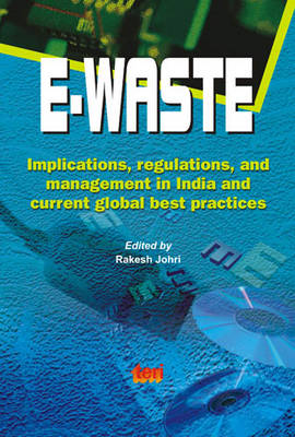 E-waste: Implications, Regulations and Management in India and Current Global Best Practices (Hardback)