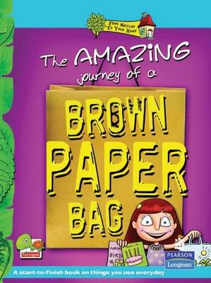 The Amazing Journey of a Brown Paper Bag: Key stage 2 - From Nature to Your Home (Paperback)