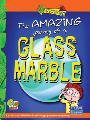 The Amazing Journey of a Glass Marble: Key stage 2 - From Nature to Your Home (Paperback)