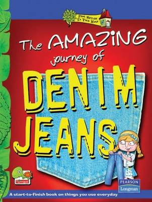 The Amazing Journey of Denim Jeans: Key stage 2 - From Nature to Your Home (Paperback)