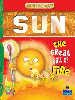 Sun: Key stage 2: The Great Ball of Fire! - Know All About (Paperback)