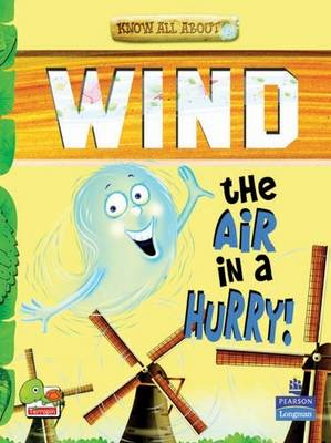 Wind: Key stage 2: The Air in a Hurry! - Know All About (Paperback)