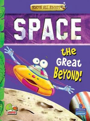 Space: key stage 2: The Great Beyond! - Know All About (Paperback)
