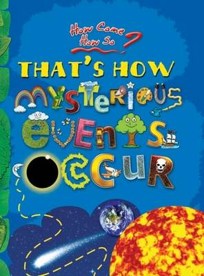 That's How Mysterious Events Occur: key stage 2: The Mind-boggling Natural Phenomena - How Come? How So? (Hardback)
