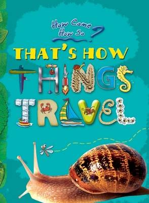 That's How Things Travel: Key stage 2: The Wonderful Ways in Which the World Moves - How Come? How So? (Hardback)