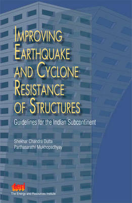 Improving Earthquakes and Cyclone Resistance of Structures: Guidelines for the Indian Subcontinent (Hardback)