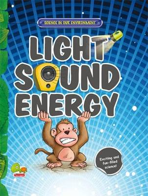 Light, Sound, Energy: Key stage 2 - Science in Our Environment (Hardback)