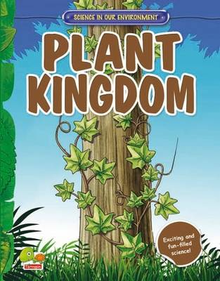 Plant Kingdom: Key stage 2 - Science in Our Environment (Hardback)
