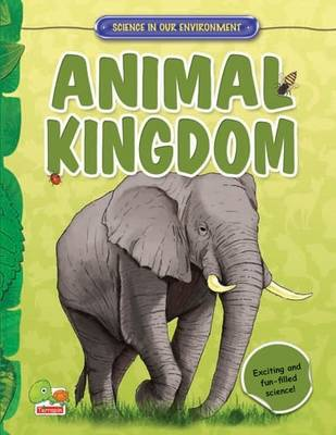 Animal Kingdom: Key stage 2 - Science in Our Environment (Hardback)
