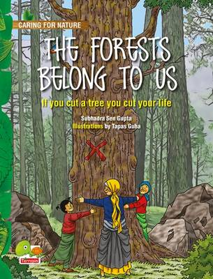The Forests Belong to Us: (If You Cut a Tree You Cut Your Life) - Caring for Nature 5 (Paperback)