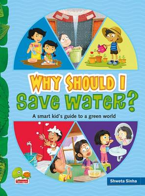 Why Should I Save Water?: A Smart Kid's Guide to a Green World - Why Should I? (Hardback)