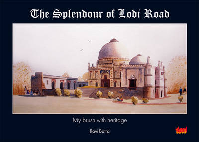 The Splendour of Lodi Road: My Brush with Heritage (Paperback)