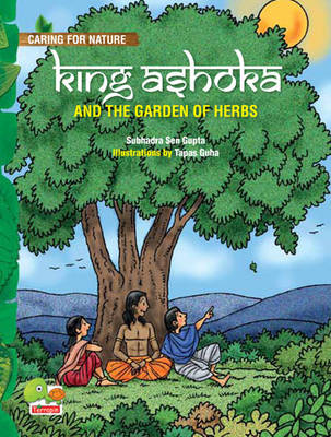 King Ashoka and the Garden of Herbs (A Lesson from History About Trees and Plants and Their Benefits) - Caring for Nature 4 (Paperback)