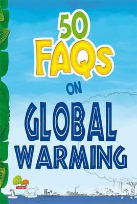50 FAQs on Global Warming: know all about global warming and do your bit to limit it - 50 FAQs 6 (Paperback)