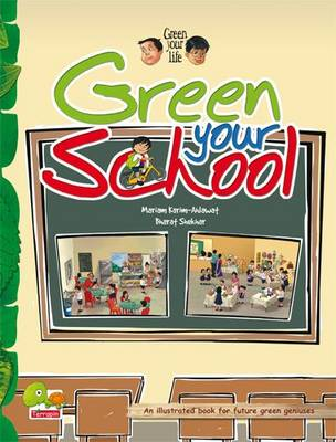 Green your life: Green Your School (An Illustrated Book for Future Green Geniuses) - Green Your Life 4 (Paperback)