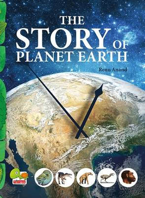 The Story of Planet Earth: An Attempt to Share the History of Planet Earth from Stardust to the Present... (Hardback)
