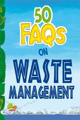 50 FAQs on Waste Management: know all about waste management and do your bit to limit the waste on earth - 50 FAQs 6 (Paperback)