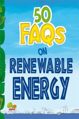 50 FAQs on Renewable Energy: know all about renewable energy and learn to make use of it - 50 FAQs 6 (Paperback)