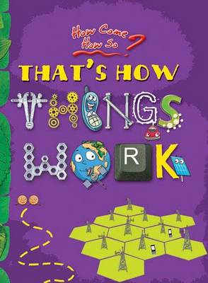How Come? How So? That's How Things Work:: The Marvel of Modern Technology - How Come? How So? 6 (Paperback)