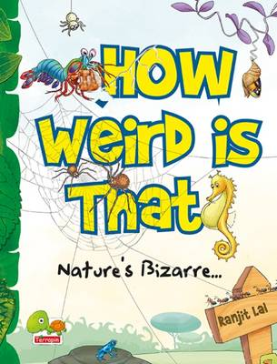 How Weird is That?: Nature's Bizarre... (Paperback)