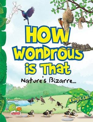 How Wondrous is That: Nature's Bizarre.. (Paperback)
