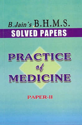 Practice of Medicine: No. 2 - B. Jain BHMS Solved Papers (Paperback)