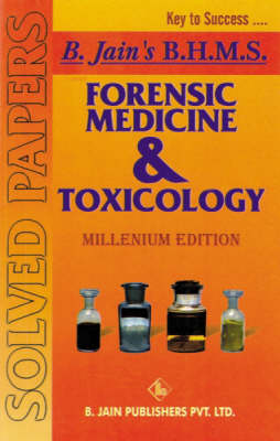 Forensic Medicine and Toxicology - B. Jain BHMS Solved Papers (Paperback)