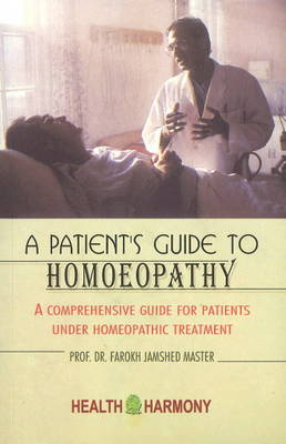 A Patient's Guide to Homoeopathy: A Comprehensive Guide for Patients Under Homeopathic Treatment (Paperback)