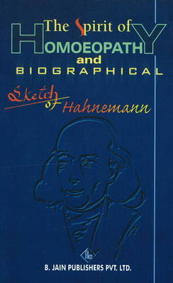 The Spirit of Homoeopathy and Biographical Sketch of Hahnemann (Paperback)