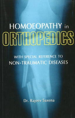 Homoeopathy in Orthopedics: With Special Reference to Non-Traumatic Diseases (Paperback)