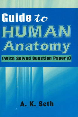 Guide to Human Anatomy: With Solved Question Papers (Paperback)