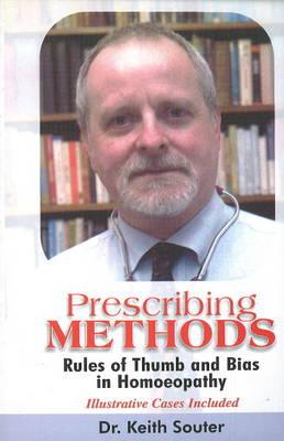 Prescribing Methods: Rules of Thumb & Bias in Homoeopathy (Hardback)