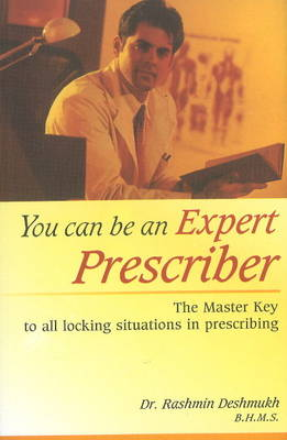 You Can Be An Expert Prescriber: The Master Key to All Locking Situations in Prescribing (Paperback)