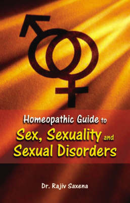 Homeopathic Guide to Sex, Sexuality and Sexual Disorder (Paperback)