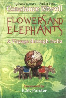 Flowers & Elephants: A Voyage Through India (Hardback)