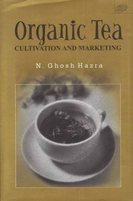 Organic Tea: Cultivation and Marketing (Hardback)