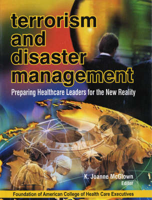 Terrorism and Disaster Management: Preparing Health Care Leaders for the New Reality (Hardback)