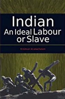 Indian: An Ideal Labour or Slave (Hardback)