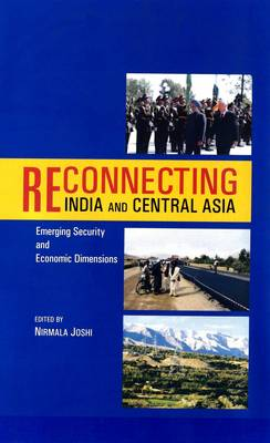 Reconnecting India and Central Asia Emerging Security and Economic Dimensions (Hardback)